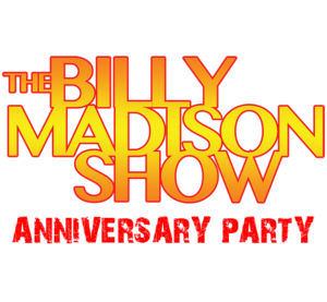 The Billy Madison Show Anniversary Party